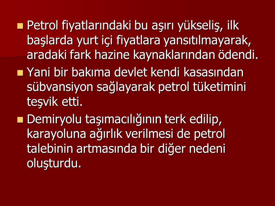 Petrol fiyatlarındaki bu aşırı yükseliş, ilk başlarda yurt içi fiyatlara yansıtılmayarak, aradaki fark hazine kaynaklarından ödendi.