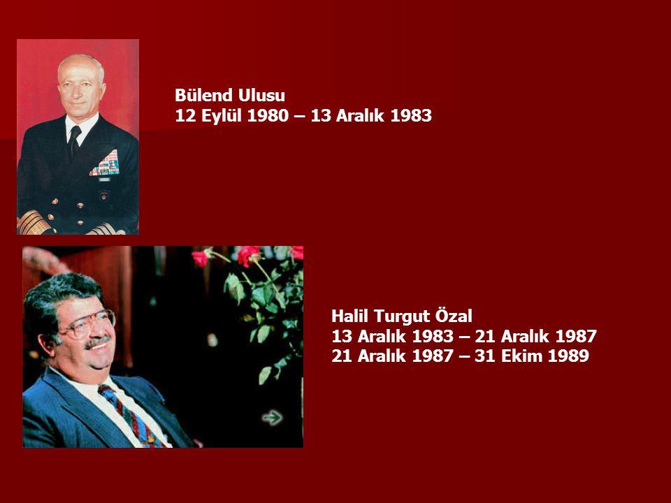 Bülend Ulusu 12 Eylül 1980 – 13 Aralık 1983. Halil Turgut Özal.