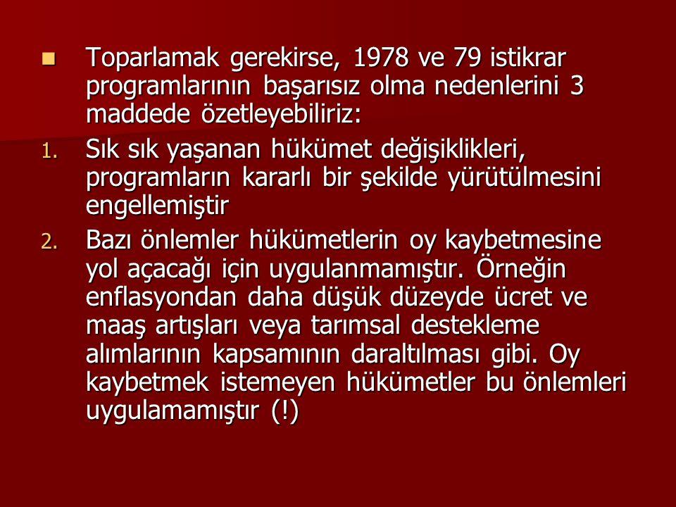 Toparlamak gerekirse, 1978 ve 79 istikrar programlarının başarısız olma nedenlerini 3 maddede özetleyebiliriz: