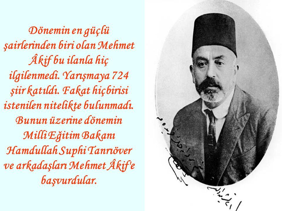 Dönemin en güçlü şairlerinden biri olan Mehmet Âkif bu ilanla hiç ilgilenmedi.