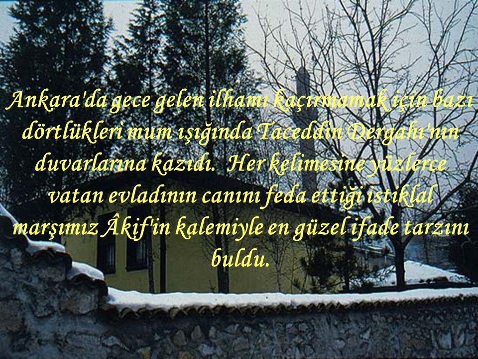 Ankara da gece gelen ilhamı kaçırmamak için bazı dörtlükleri mum ışığında Taceddin Dergahı nın duvarlarına kazıdı.