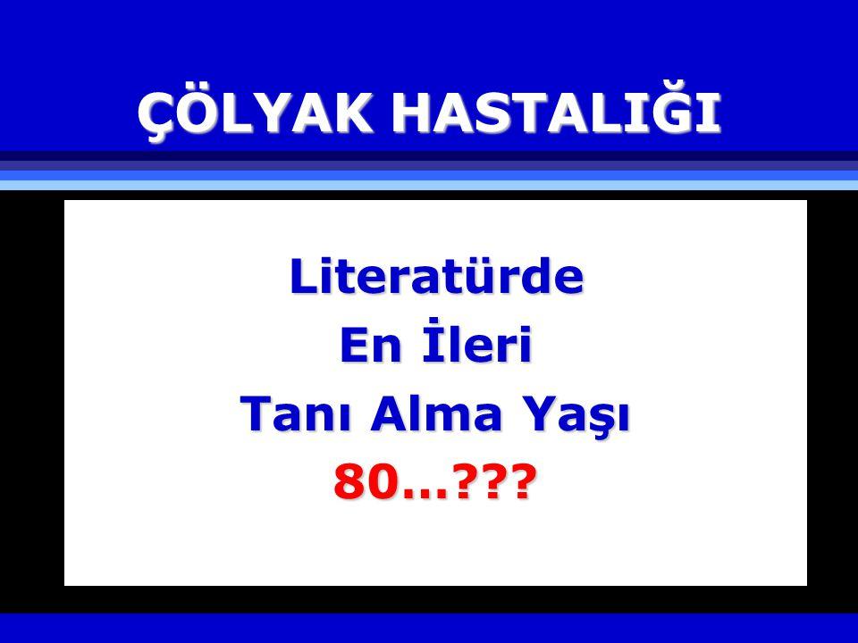 ÇÖLYAK HASTALIĞI Literatürde En İleri Tanı Alma Yaşı 80…
