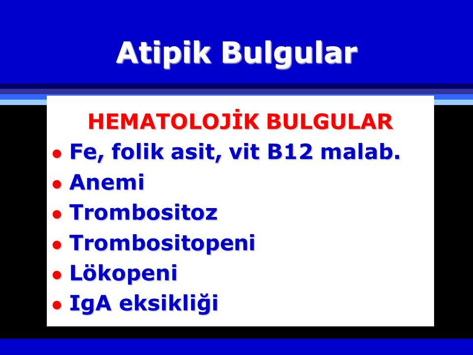 Atipik Bulgular HEMATOLOJİK BULGULAR Fe, folik asit, vit B12 malab.