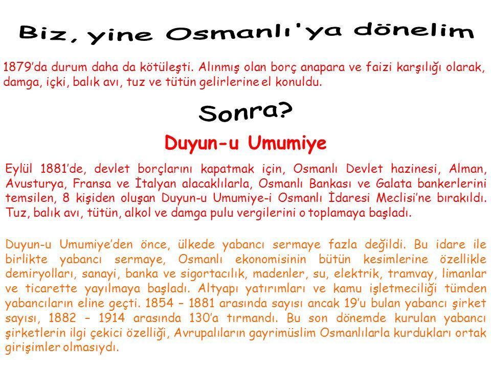 Biz, yine Osmanlı ya dönelim