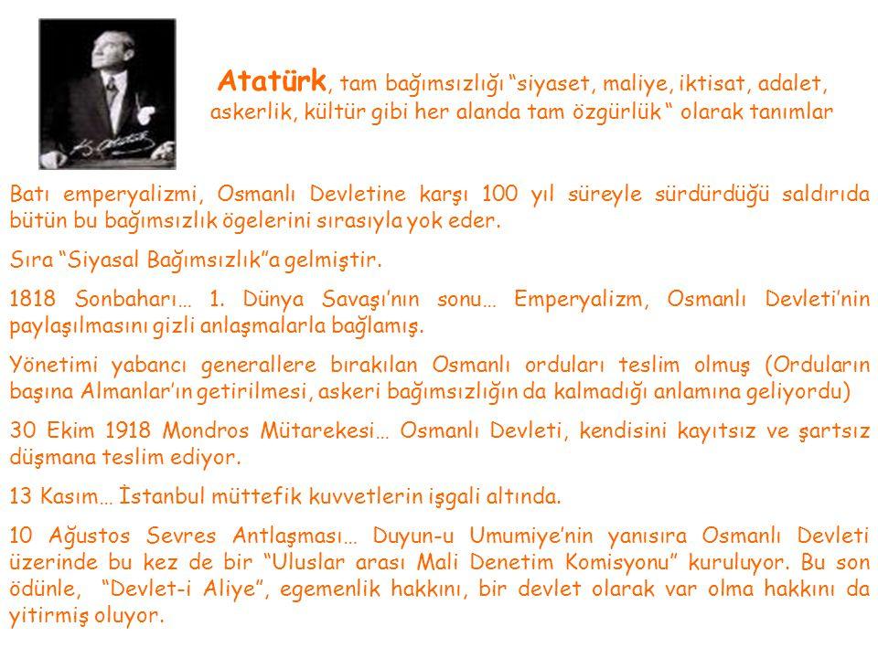 Atatürk, tam bağımsızlığı siyaset, maliye, iktisat, adalet, askerlik, kültür gibi her alanda tam özgürlük olarak tanımlar