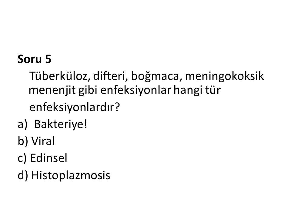 Soru 5 Tüberküloz, difteri, boğmaca, meningokoksik menenjit gibi enfeksiyonlar hangi tür. enfeksiyonlardır