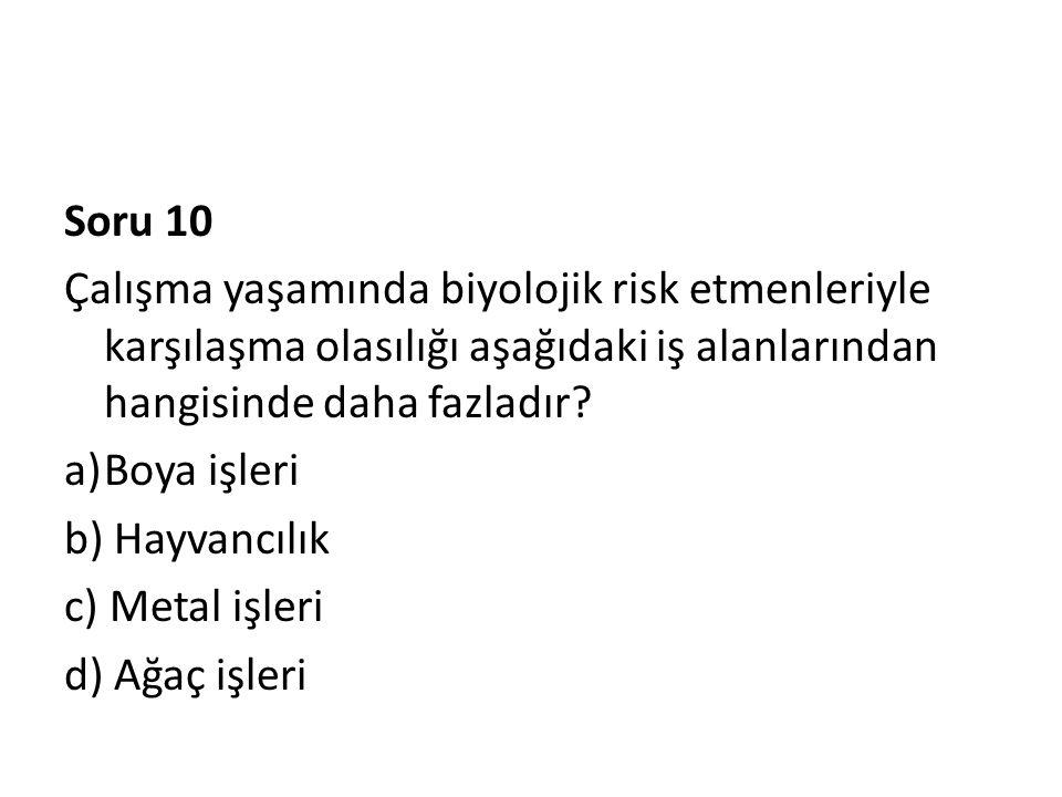Soru 10 Çalışma yaşamında biyolojik risk etmenleriyle karşılaşma olasılığı aşağıdaki iş alanlarından hangisinde daha fazladır