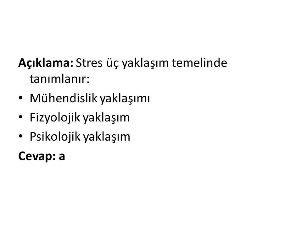 Açıklama: Stres üç yaklaşım temelinde tanımlanır: