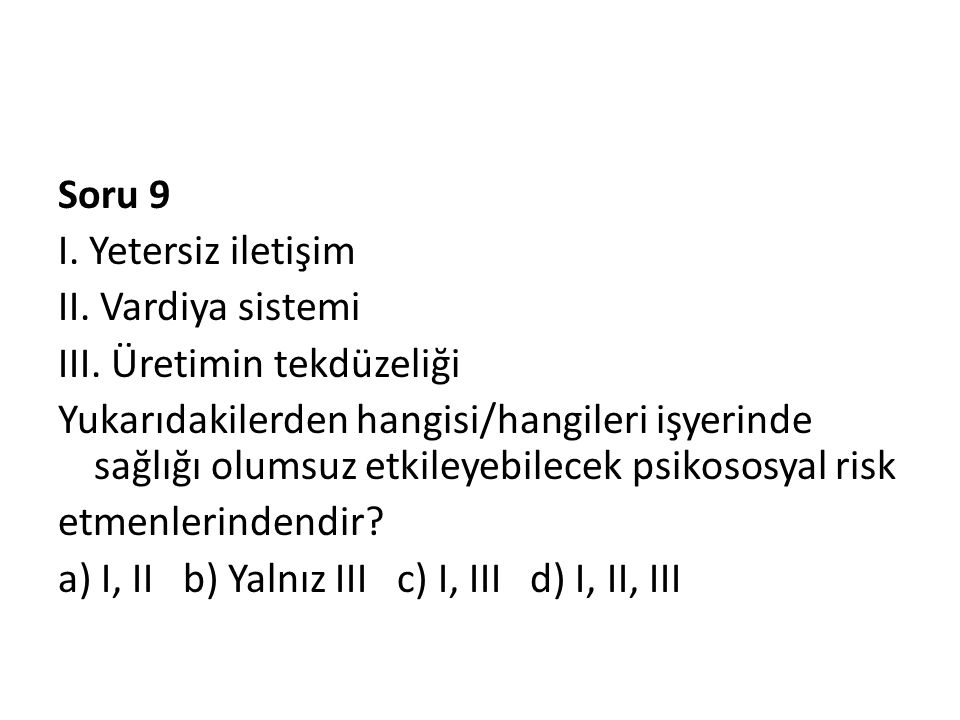 Soru 9 I. Yetersiz iletişim II. Vardiya sistemi III