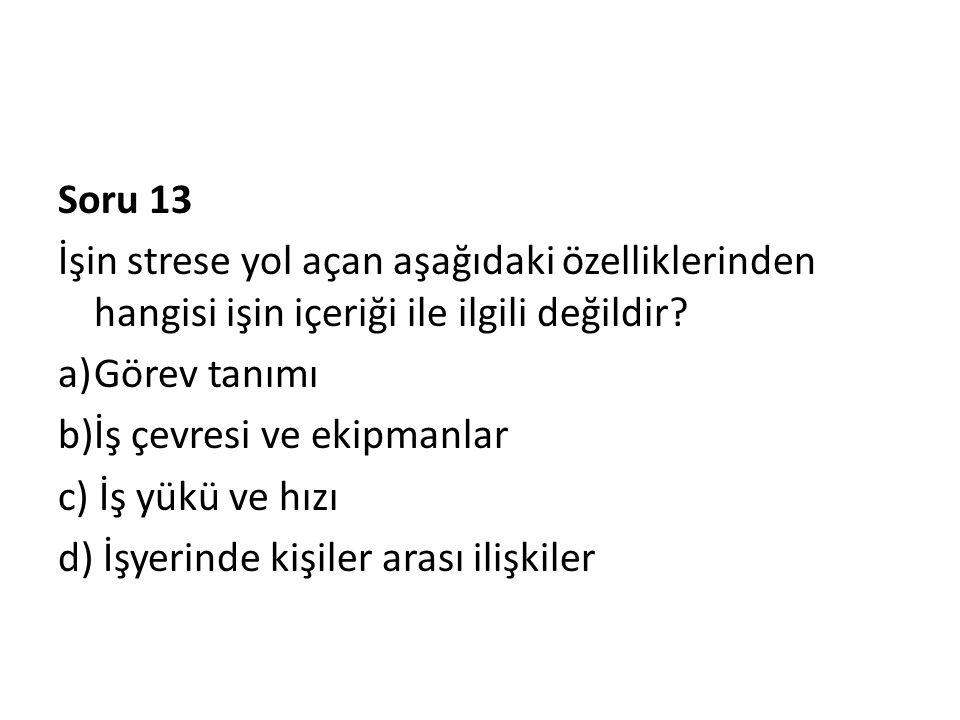 Soru 13 İşin strese yol açan aşağıdaki özelliklerinden hangisi işin içeriği ile ilgili değildir Görev tanımı.