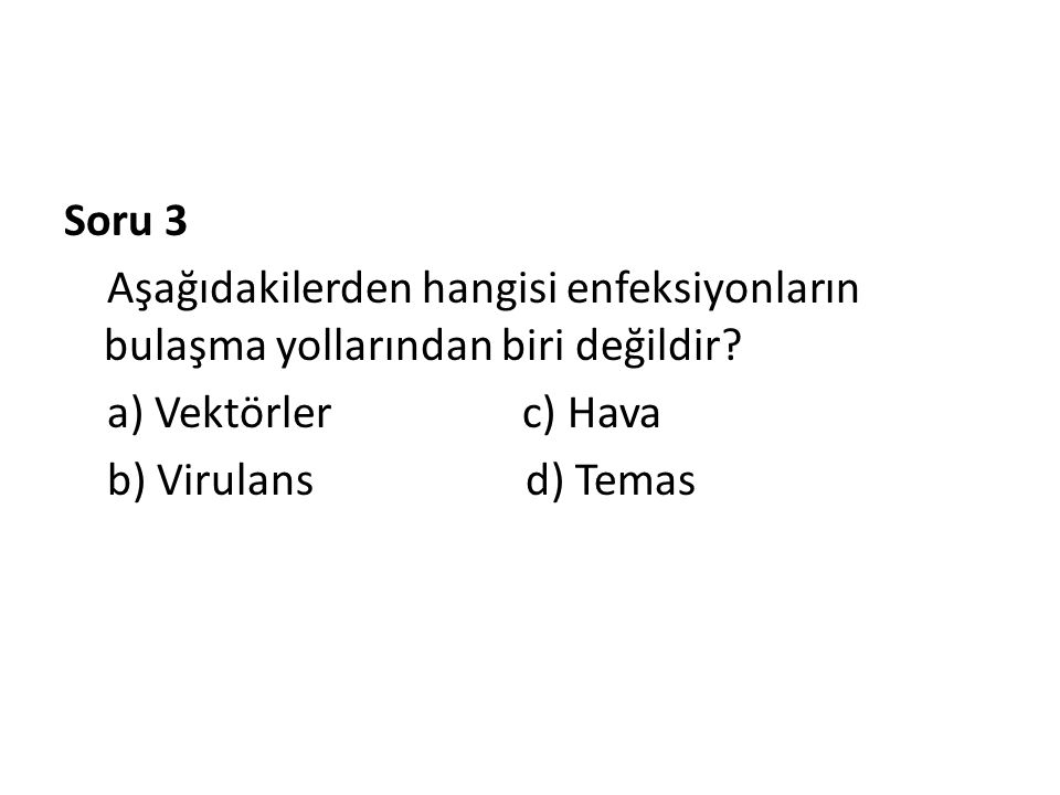 Soru 3 Aşağıdakilerden hangisi enfeksiyonların bulaşma yollarından biri değildir a) Vektörler c) Hava.