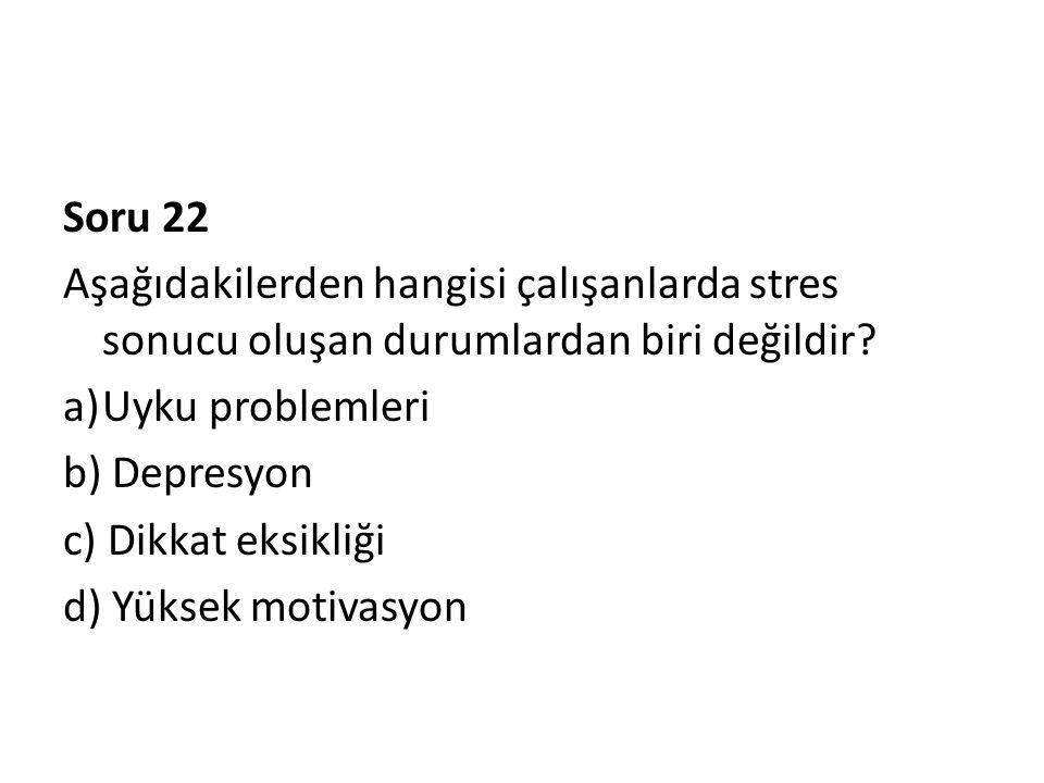 Soru 22 Aşağıdakilerden hangisi çalışanlarda stres sonucu oluşan durumlardan biri değildir Uyku problemleri.