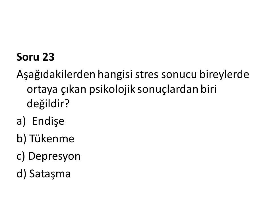 Soru 23 Aşağıdakilerden hangisi stres sonucu bireylerde ortaya çıkan psikolojik sonuçlardan biri değildir