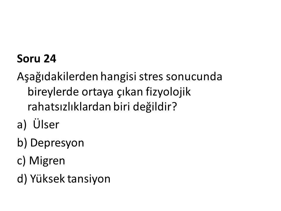 Soru 24 Aşağıdakilerden hangisi stres sonucunda bireylerde ortaya çıkan fizyolojik rahatsızlıklardan biri değildir