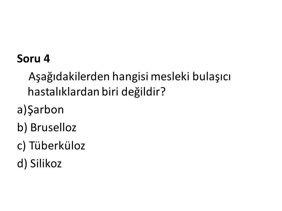 Soru 4 Aşağıdakilerden hangisi mesleki bulaşıcı hastalıklardan biri değildir Şarbon. b) Bruselloz.
