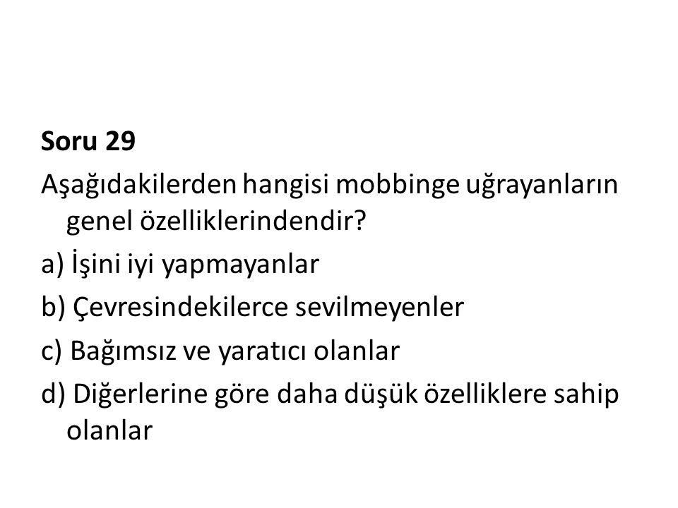 Soru 29 Aşağıdakilerden hangisi mobbinge uğrayanların genel özelliklerindendir.