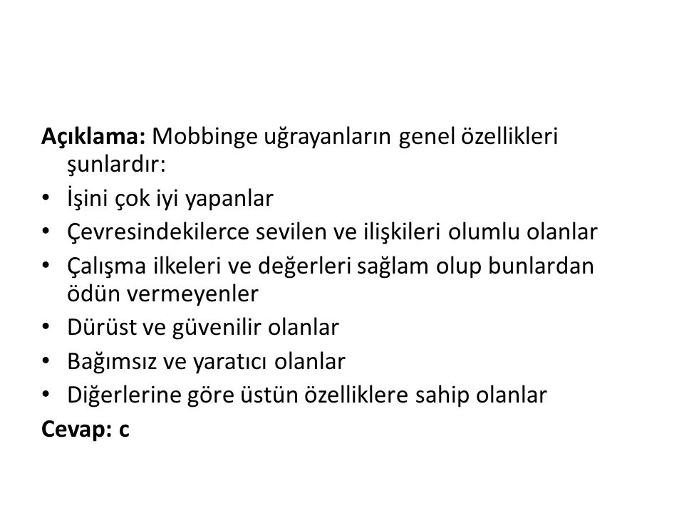 Açıklama: Mobbinge uğrayanların genel özellikleri şunlardır: