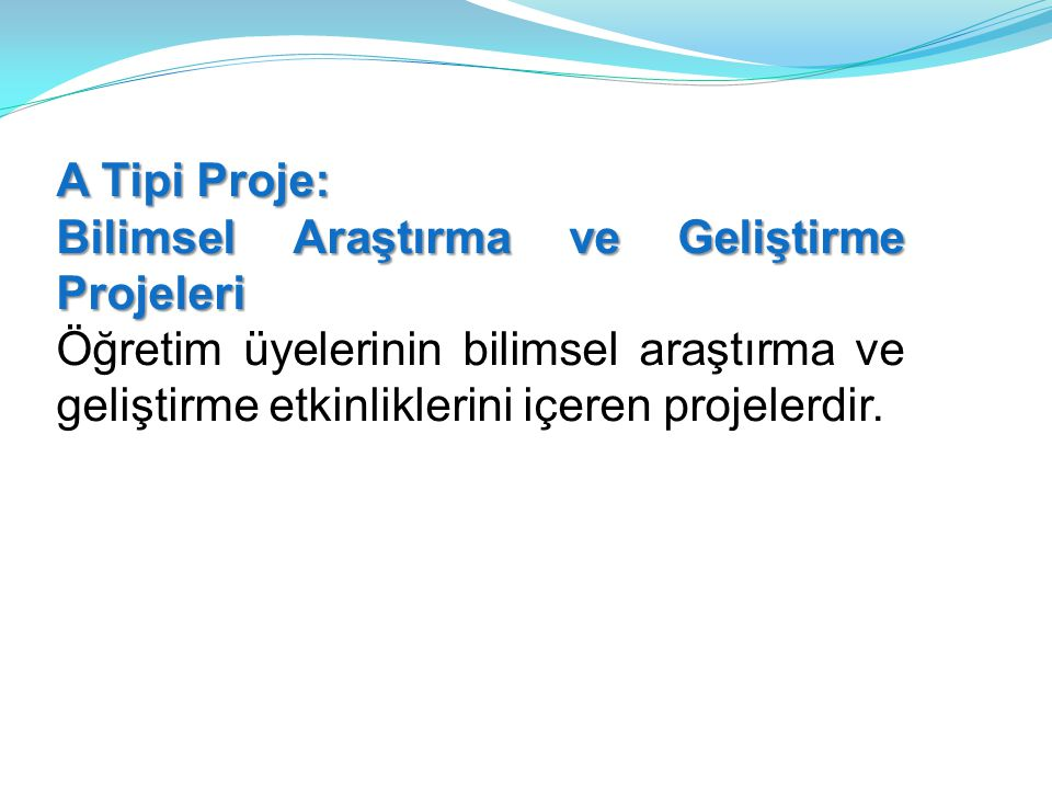 A Tipi Proje: Bilimsel Araştırma ve Geliştirme Projeleri.