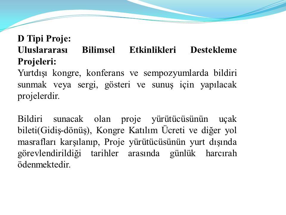 D Tipi Proje: Uluslararası Bilimsel Etkinlikleri Destekleme Projeleri: