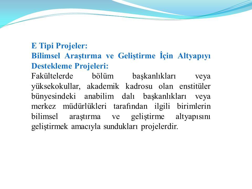 E Tipi Projeler: Bilimsel Araştırma ve Geliştirme İçin Altyapıyı Destekleme Projeleri: