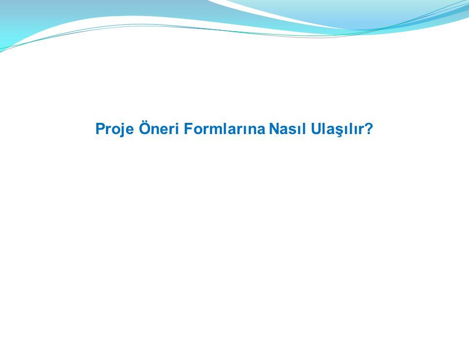 Proje Öneri Formlarına Nasıl Ulaşılır