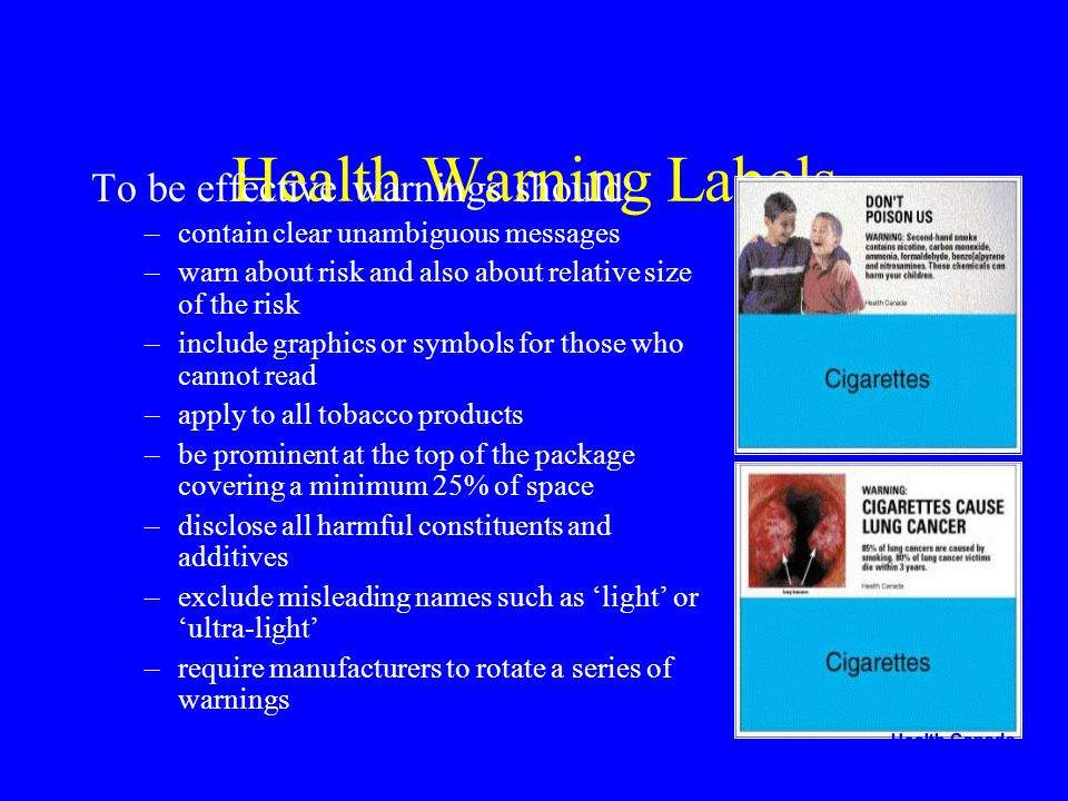 Health Warning Labels To be effective warnings should: