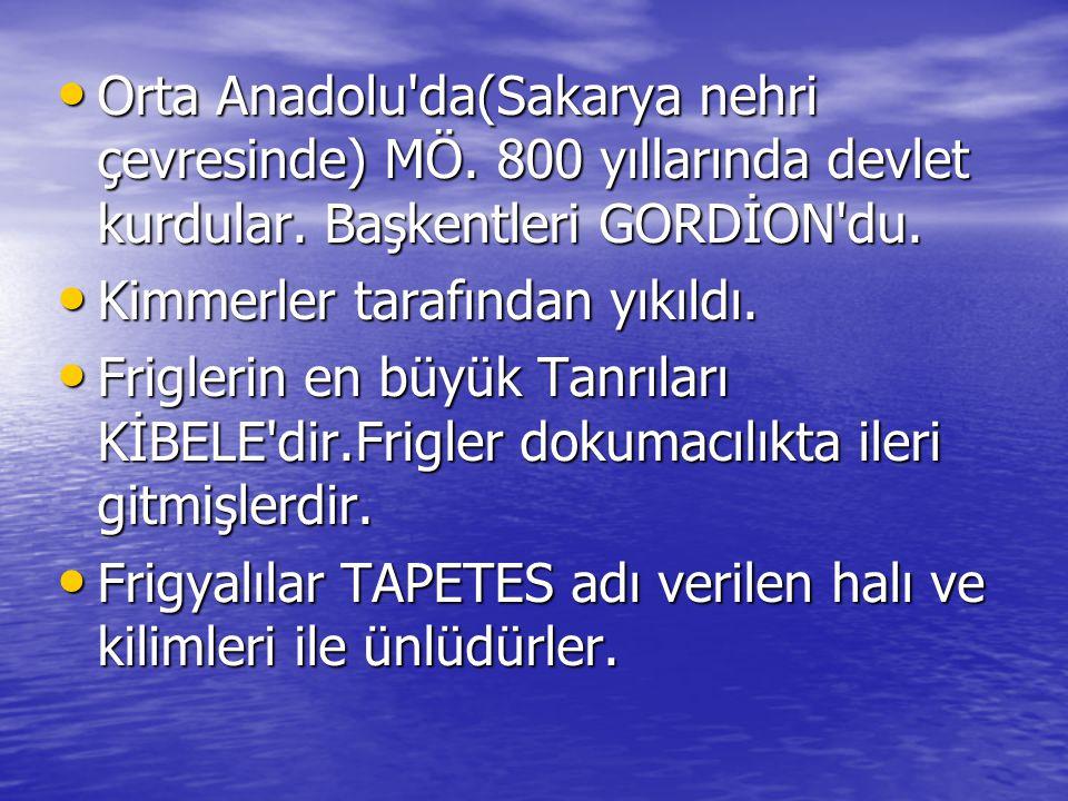 Orta Anadolu da(Sakarya nehri çevresinde) MÖ