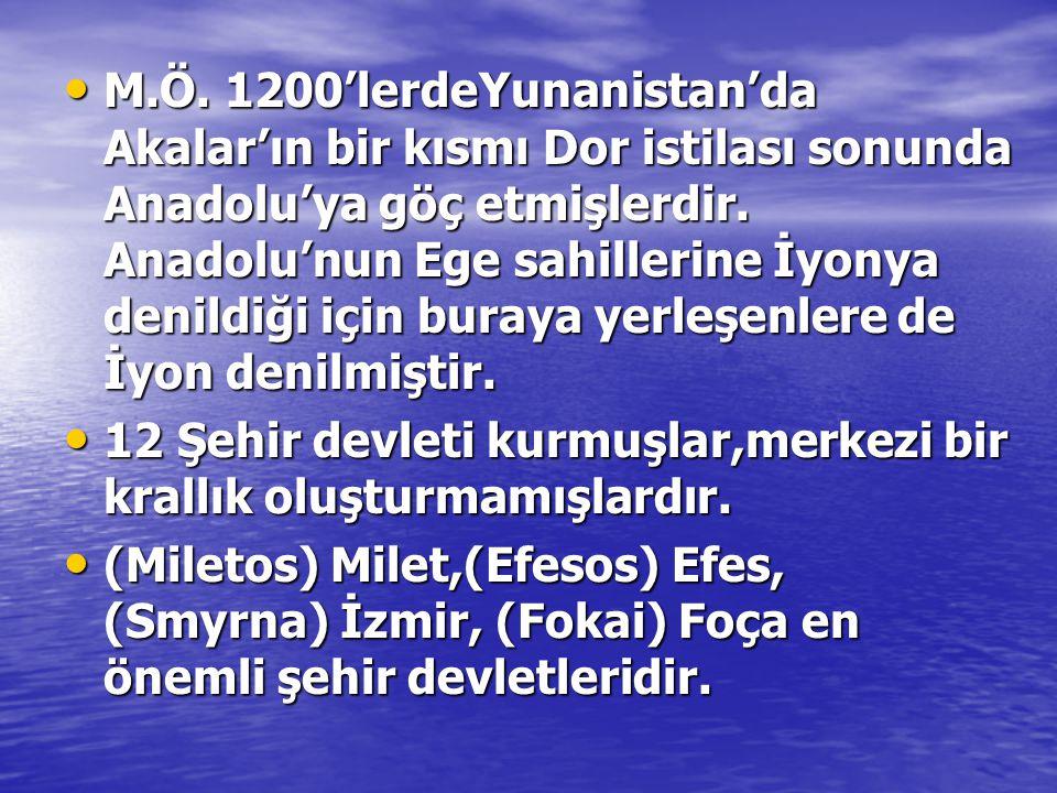 M.Ö. 1200'lerdeYunanistan'da Akalar'ın bir kısmı Dor istilası sonunda Anadolu'ya göç etmişlerdir. Anadolu'nun Ege sahillerine İyonya denildiği için buraya yerleşenlere de İyon denilmiştir.