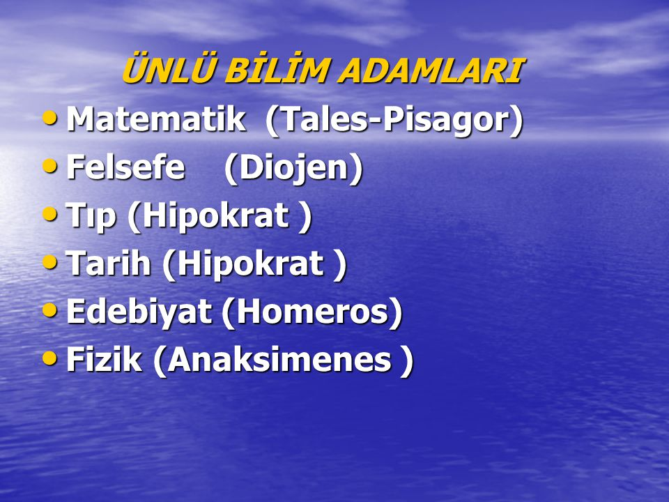ÜNLÜ BİLİM ADAMLARI Matematik (Tales-Pisagor) Felsefe (Diojen) Tıp (Hipokrat ) Tarih (Hipokrat )