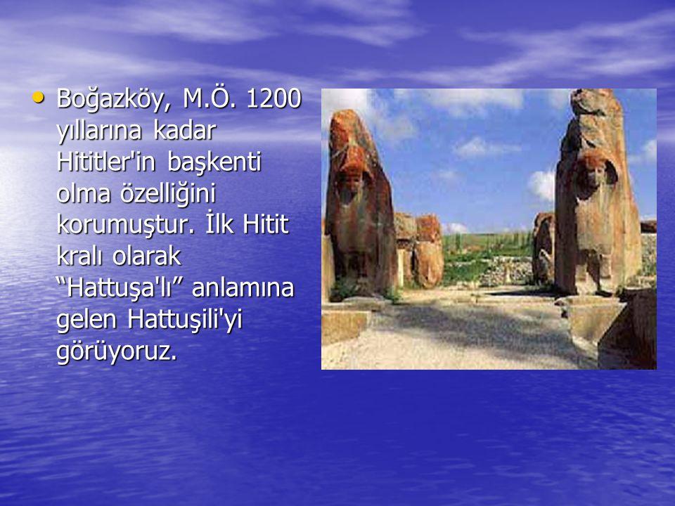 Boğazköy, M.Ö. 1200 yıllarına kadar Hititler in başkenti olma özelliğini korumuştur.