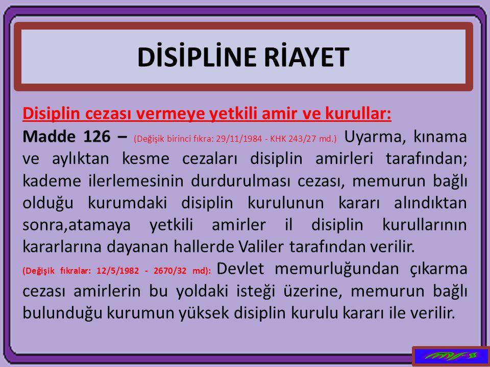 DİSİPLİNE RİAYET Disiplin cezası vermeye yetkili amir ve kurullar: