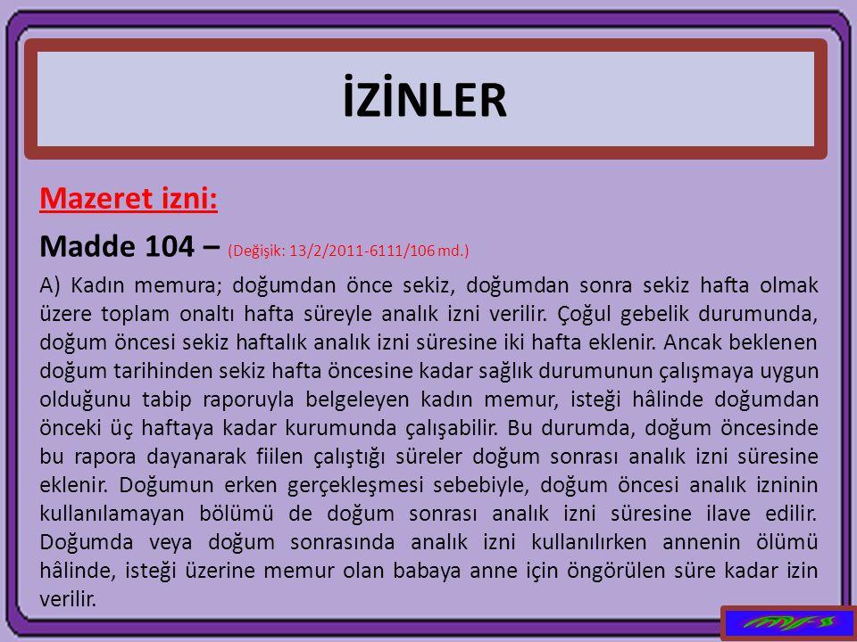 İZİNLER Mazeret izni: Madde 104 – (Değişik: 13/2/2011-6111/106 md.)