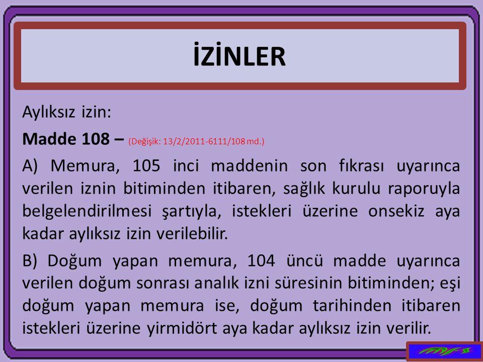 İZİNLER Aylıksız izin: Madde 108 – (Değişik: 13/2/2011-6111/108 md.)