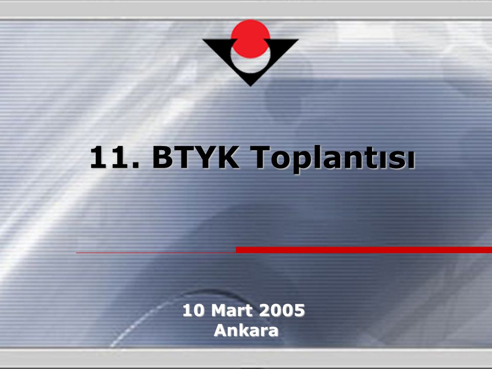 11. BTYK Toplantısı 10 Mart 2005 Ankara