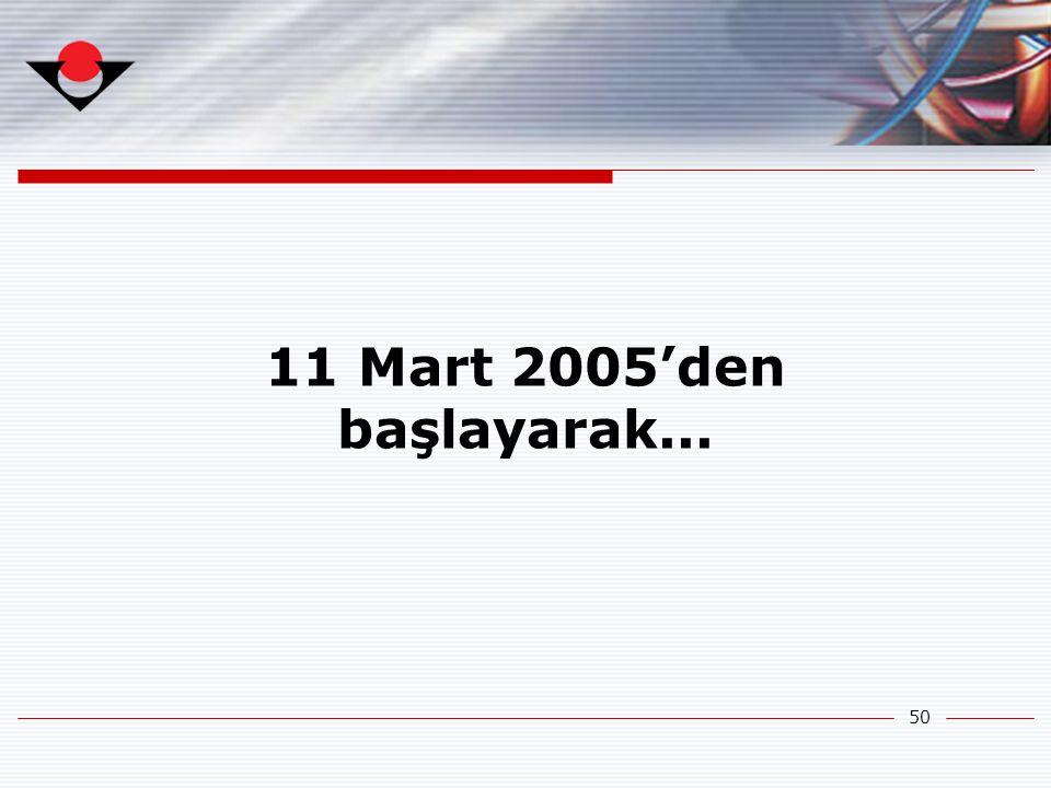 11 Mart 2005'den başlayarak...