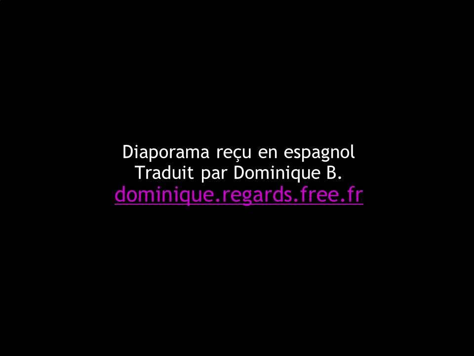 Diaporama reçu en espagnol Traduit par Dominique B. dominique. regards