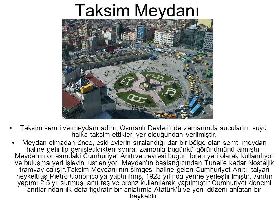 Taksim Meydanı Taksim semti ve meydanı adını, Osmanlı Devleti nde zamanında sucuların; suyu, halka taksim ettikleri yer olduğundan verilmiştir.