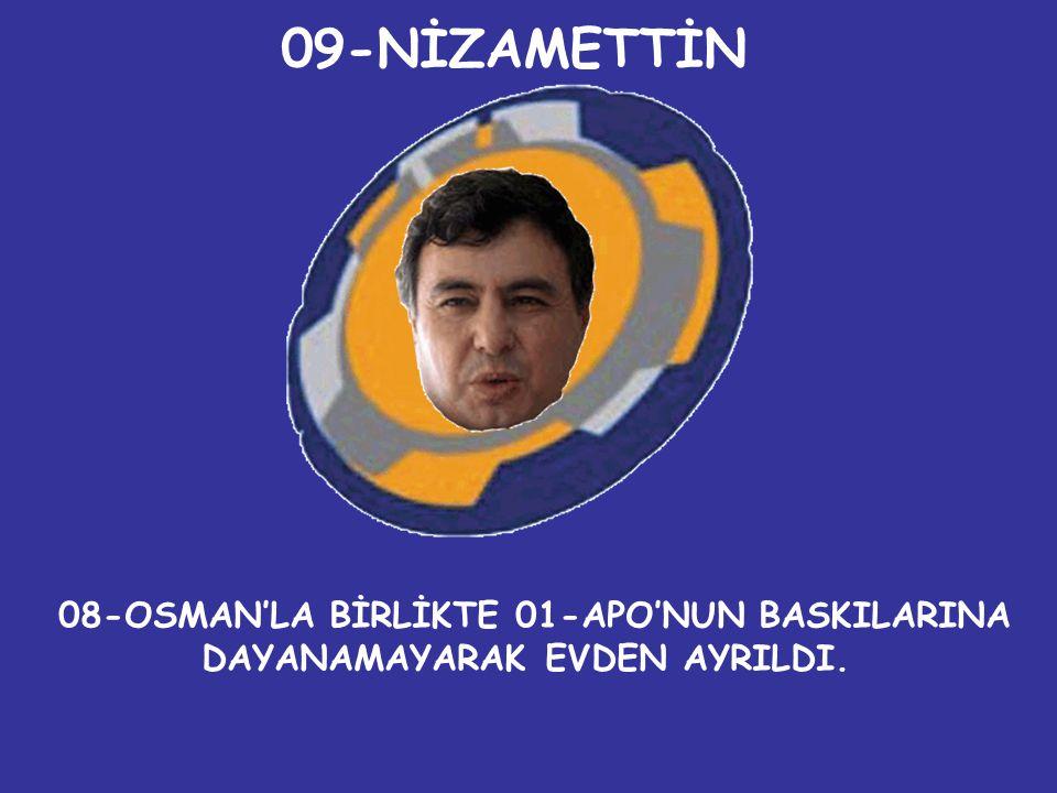 09-NİZAMETTİN 08-OSMAN'LA BİRLİKTE 01-APO'NUN BASKILARINA