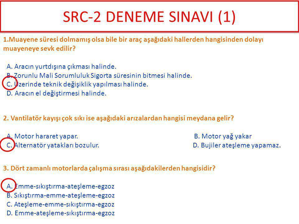 SRC-2 DENEME SINAVI (1) 1.Muayene süresi dolmamış olsa bile bir araç aşağıdaki hallerden hangisinden dolayı muayeneye sevk edilir
