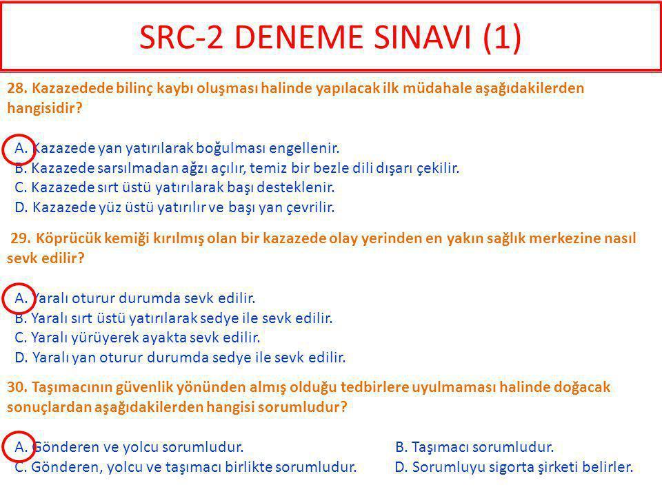 SRC-2 DENEME SINAVI (1) 28. Kazazedede bilinç kaybı oluşması halinde yapılacak ilk müdahale aşağıdakilerden hangisidir