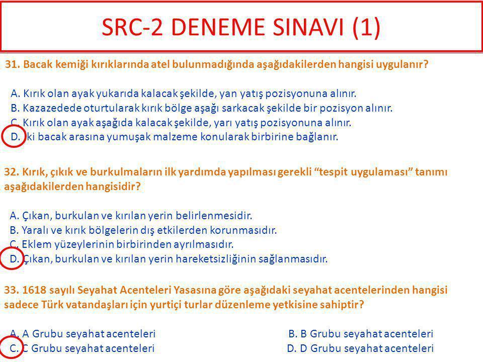 SRC-2 DENEME SINAVI (1) 31. Bacak kemiği kırıklarında atel bulunmadığında aşağıdakilerden hangisi uygulanır