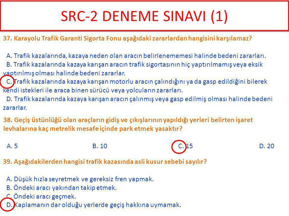 SRC-2 DENEME SINAVI (1) 37. Karayolu Trafik Garanti Sigorta Fonu aşağıdaki zararlardan hangisini karşılamaz