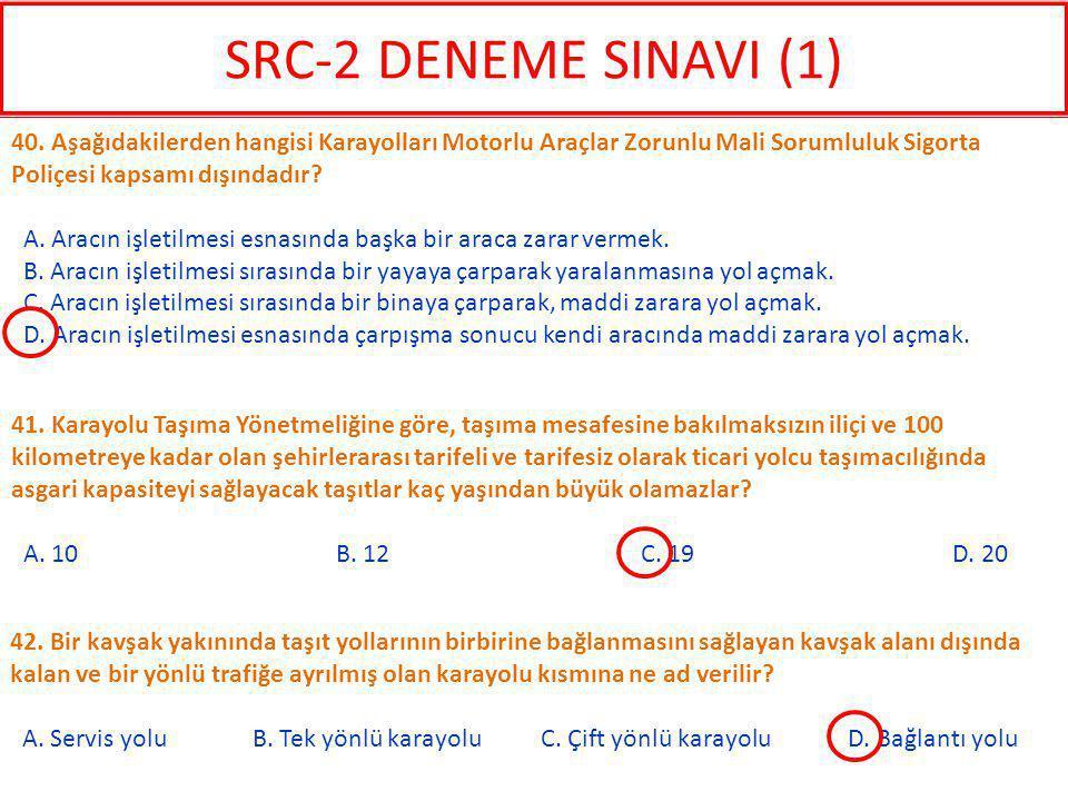 SRC-2 DENEME SINAVI (1) 40. Aşağıdakilerden hangisi Karayolları Motorlu Araçlar Zorunlu Mali Sorumluluk Sigorta Poliçesi kapsamı dışındadır