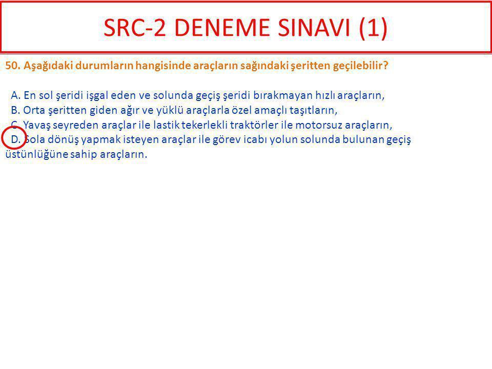 SRC-2 DENEME SINAVI (1) 50. Aşağıdaki durumların hangisinde araçların sağındaki şeritten geçilebilir