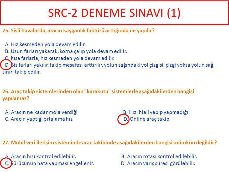 SRC-2 DENEME SINAVI (1) 25. Sisli havalarda, aracın kayganlık faktörü arttığında ne yapılır A. Hız kesmeden yola devam edilir.