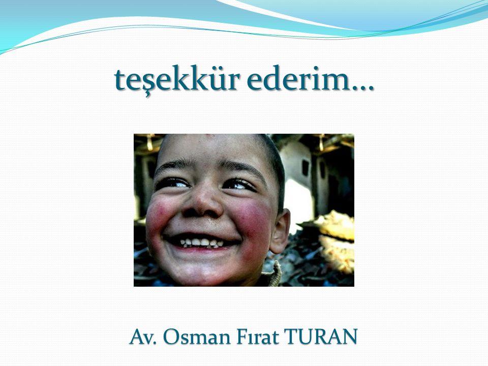 teşekkür ederim… Av. Osman Fırat TURAN