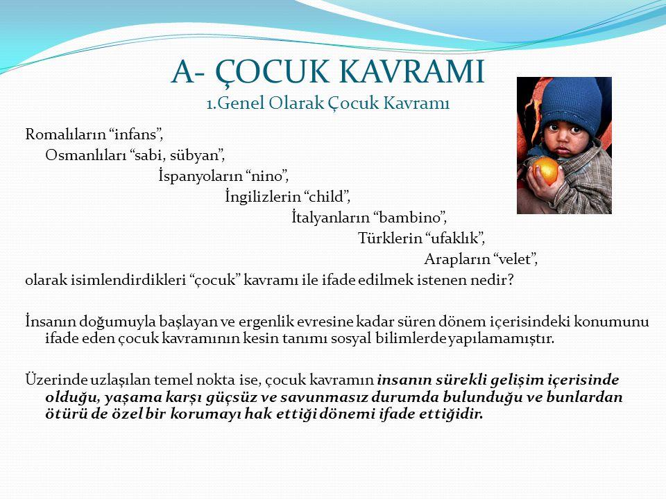 A- ÇOCUK KAVRAMI 1.Genel Olarak Çocuk Kavramı