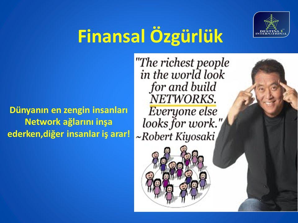 Finansal Özgürlük Dünyanın en zengin insanları Network ağlarını inşa ederken,diğer insanlar iş arar!