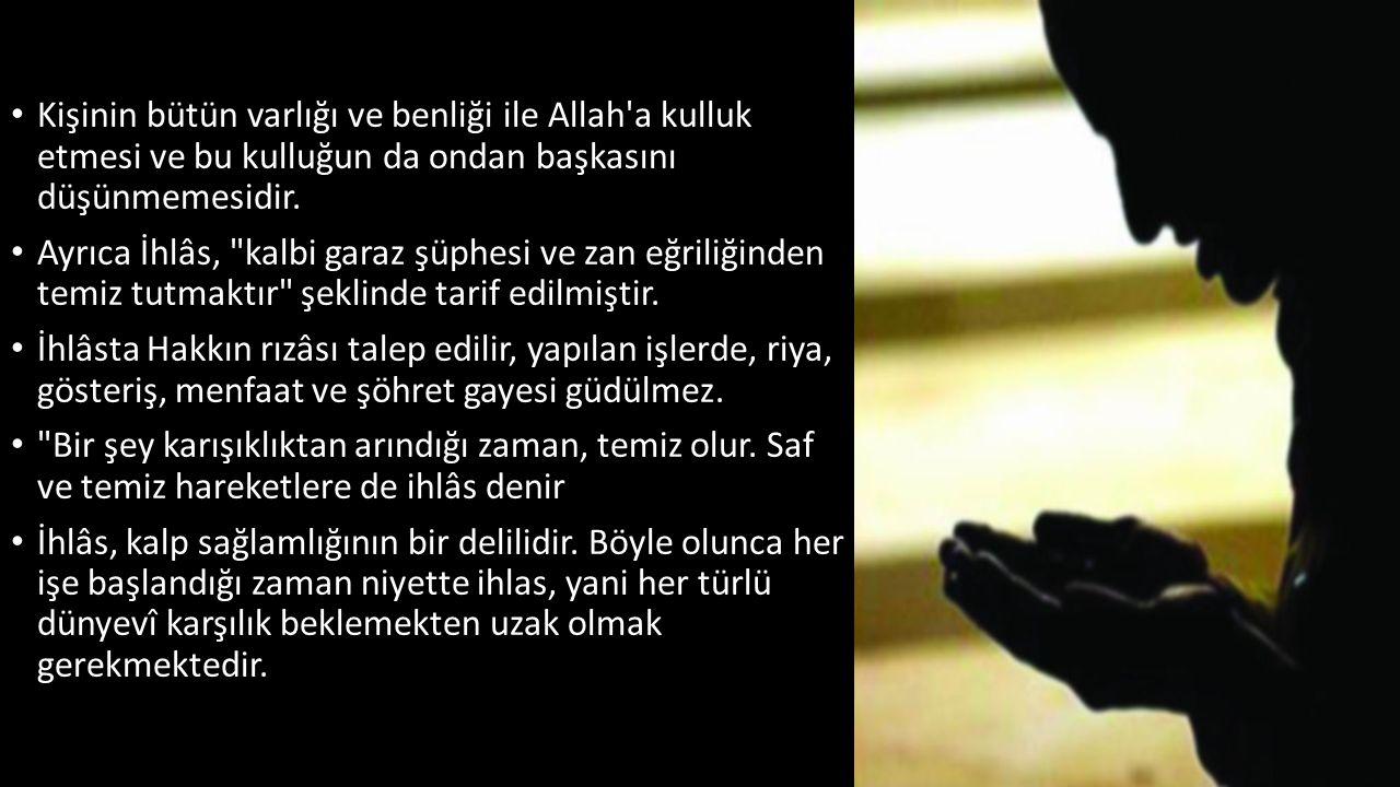 Kişinin bütün varlığı ve benliği ile Allah a kulluk etmesi ve bu kulluğun da ondan başkasını düşünmemesidir.