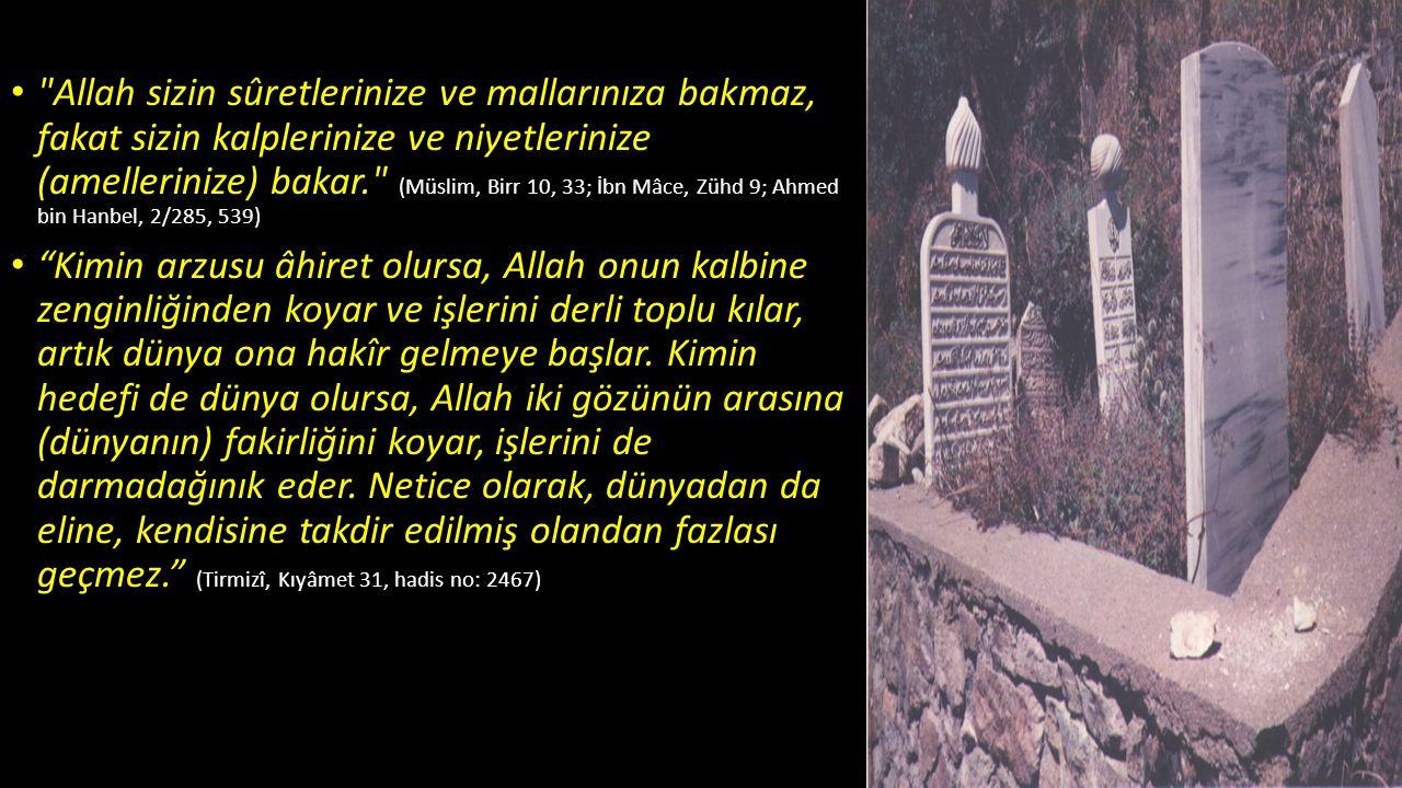 Allah sizin sûretlerinize ve mallarınıza bakmaz, fakat sizin kalplerinize ve niyetlerinize (amellerinize) bakar. (Müslim, Birr 10, 33; İbn Mâce, Zühd 9; Ahmed bin Hanbel, 2/285, 539)